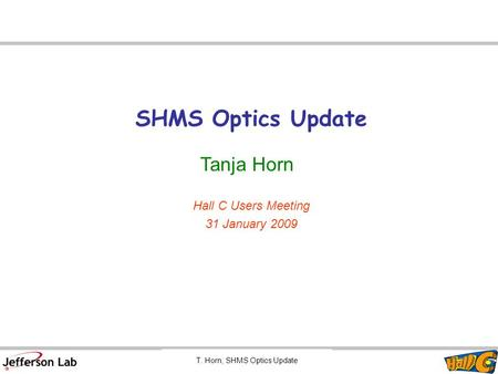 T. Horn, SHMS Optics Update SHMS Optics Update Tanja Horn Hall C Users Meeting 31 January 2009.