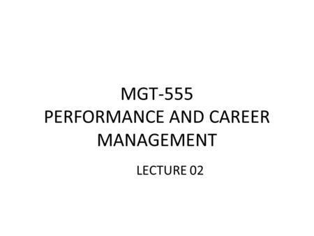 MGT-555 PERFORMANCE AND CAREER MANAGEMENT