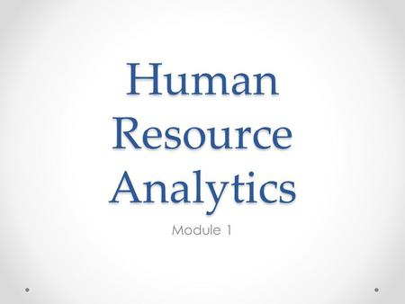 Human Resource Analytics Module 1. What are HR Analytics Facts and Data for Understanding Facts and Data for Prediction Facts and Data for Control Performance.