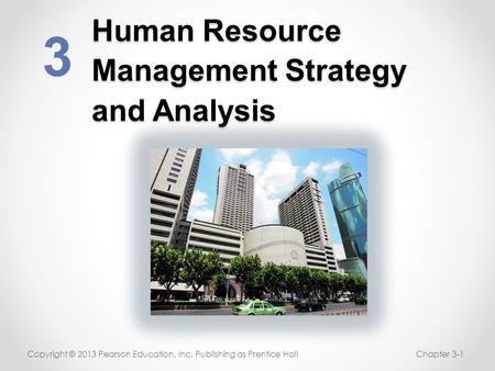 Human Resource Management Strategy and Analysis 3 Copyright © 2013 Pearson Education, Inc. Publishing as Prentice HallChapter 3-1.