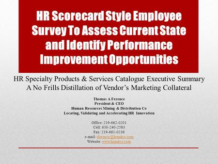 HR Specialty Products & Services Catalogue Executive Summary A No Frills Distillation of Vendor's Marketing Collateral Thomas A Ference President & CEO.