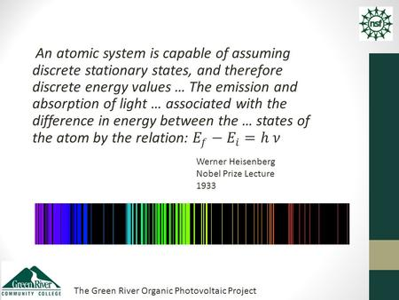 The Green River Organic Photovoltaic Project Werner Heisenberg Nobel Prize Lecture 1933.