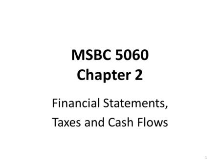 MSBC 5060 Chapter 2 Financial Statements, Taxes and Cash Flows 1.
