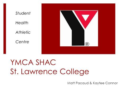 YMCA SHAC St. Lawrence College Matt Pacaud & Kaytee Connor Student Health Athletic Centre.