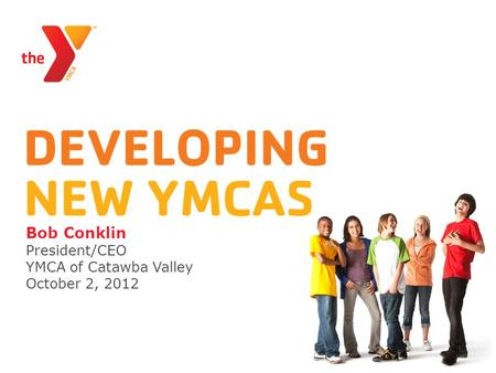 Bob Conklin President/CEO YMCA of Catawba Valley October 2, 2012.