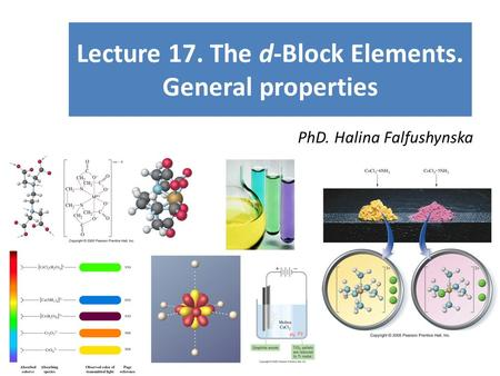 Lecture 17. The d-Block Elements. General properties PhD. Halina Falfushynska.