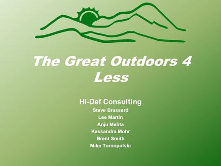 The Great Outdoors 4 Less Hi-Def Consulting Steve Brassard Lee Martin Anju Mehta Kassandra Mohr Brent Smith Mike Tornopolski.