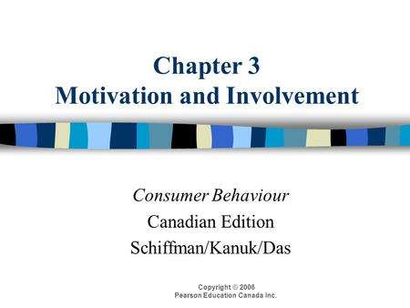 Copyright © 2006 Pearson Education Canada Inc. Chapter 3 Motivation and Involvement Consumer Behaviour Canadian Edition Schiffman/Kanuk/Das.