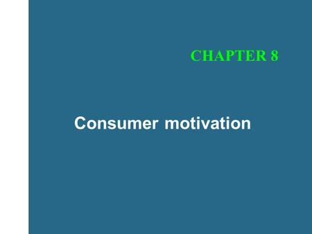 Consumer motivation CHAPTER 8. Consumer motivation Represents the drive to satisfy both physiological and psychological needs through product purchase.