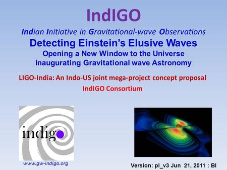 IndIGO Indian Initiative in Gravitational-wave Observations Detecting Einstein's Elusive Waves Opening a New Window to the Universe Inaugurating Gravitational.