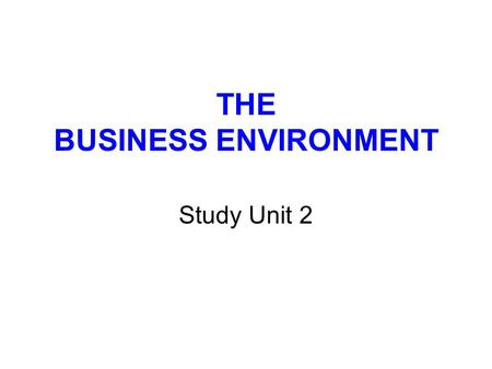 THE BUSINESS ENVIRONMENT Study Unit 2. 2 LECTURE OUTLINE 1INTRODUCTION 2COMPONENTS OF THE BUSINESS ENVIRONMENT 3INTERNAL (MICRO) BUSINESS ENVIRONMENT.