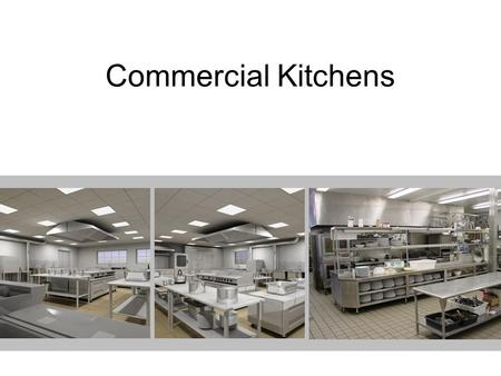 Commercial Kitchens. Questions to ask  How many people will be providing food for on a daily basis? How many during the breakfast/lunch/dinner rushes?