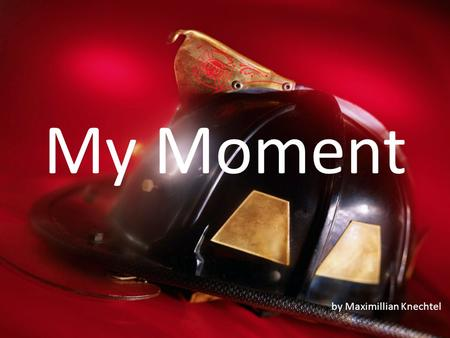 My Moment by Maximillian Knechtel. My Moment by Maximillian Knechtel.