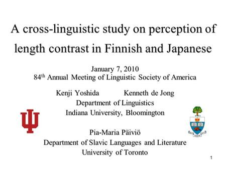 A cross-linguistic study on perception of length contrast in Finnish and Japanese January 7, 2010 84 th Annual Meeting of Linguistic Society of America.