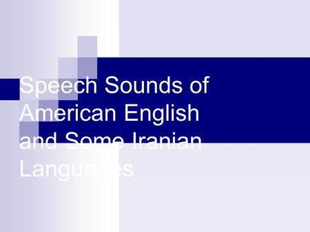 Speech Sounds of American English and Some Iranian Languages