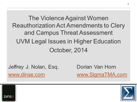 The Violence Against Women Reauthorization Act Amendments to Clery and Campus Threat Assessment UVM Legal Issues in Higher Education October, 2014 Jeffrey.