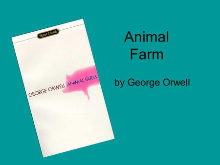 Animal Farm by George Orwell. George Orwell Eric Arthur Blair Lived in India as a young boy and began writing at an early age Fought in Spanish Civil.