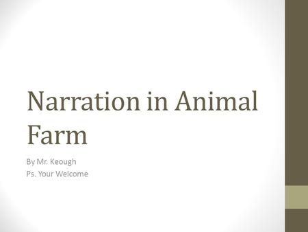 Narration in Animal Farm By Mr. Keough Ps. Your Welcome.