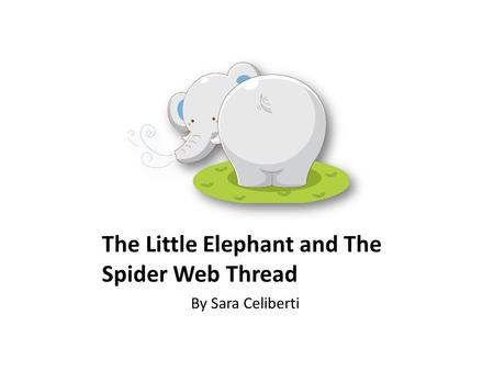 The Little Elephant and The Spider Web Thread By Sara Celiberti.