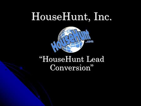 "HouseHunt, Inc. ""HouseHunt Lead Conversion"". Recent Statistics Agents who have embraced the Internet are making more money than those who haven't. Agents."