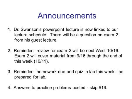 Announcements 1. Dr. Swanson's powerpoint lecture is now linked to our lecture schedule. There will be a question on exam 2 from his guest lecture. 2.