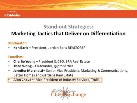 Stand-out Strategies: Marketing Tactics that Deliver on Differentiation Moderator: Ken Baris – President, Jordan Baris REALTORS® Panelists: Charlie Young.