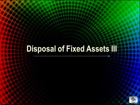 Disposal of Fixed Assets III Introduction Objectives: –State the 3 reasons for disposal –Recognise and calculate the gain/loss on disposal of fixed assets.