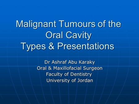 Malignant Tumours of the Oral Cavity Types & Presentations