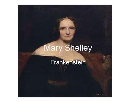 Mary Shelley Frankenstein.