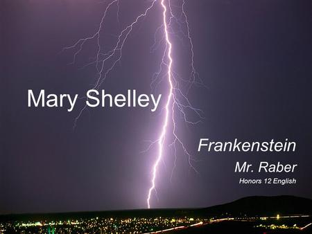 Mary Shelley Frankenstein Mr. Raber Honors 12 English.