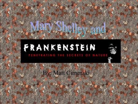 By: Matt Cimenski Mary Shelley was born in London. Her mother, Mary Wollstonecraft, died of puerperal fever 10 days after giving birth to her. In her.