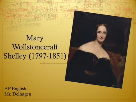 Mary Wollstonecraft Shelley (1797-1851) AP English Mr. Delhagen.