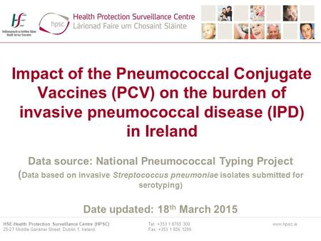 Impact of the Pneumococcal Conjugate Vaccines (PCV) on the burden of invasive pneumococcal disease (IPD) in Ireland Data source: National Pneumococcal.