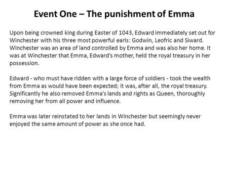 Event One – The punishment of Emma Upon being crowned king during Easter of 1043, Edward immediately set out for Winchester with his three most powerful.