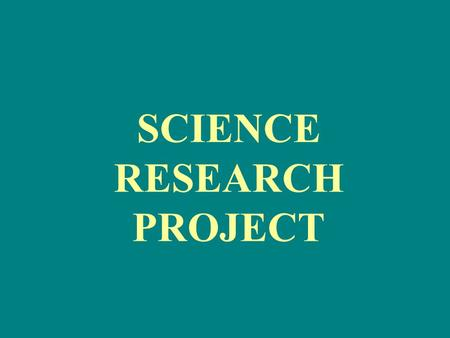 SCIENCE RESEARCH PROJECT. Goal Part of your assessment this year is to complete a Science Research Project Assignment.
