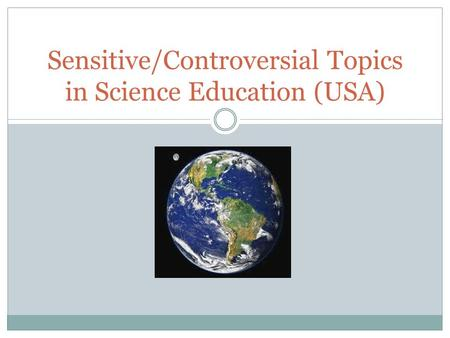 Sensitive/Controversial Topics in Science Education (USA)