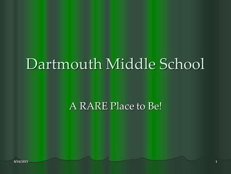 Dartmouth Middle School A RARE Place to Be! 8/16/20151.