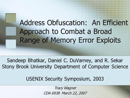 Address Obfuscation: An Efficient Approach to Combat a Broad Range of Memory Error Exploits Sandeep Bhatkar, Daniel C. DuVarney, and R. Sekar Stony Brook.