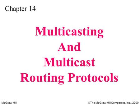 McGraw-Hill©The McGraw-Hill Companies, Inc., 2000 Chapter 14 Multicasting And Multicast Routing Protocols.