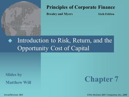  Introduction to Risk, Return, and the Opportunity Cost of Capital Principles of Corporate Finance Brealey and Myers Sixth Edition Slides by Matthew Will.