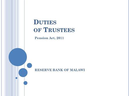 D UTIES OF T RUSTEES Pension Act, 2011 RESERVE BANK OF MALAWI.