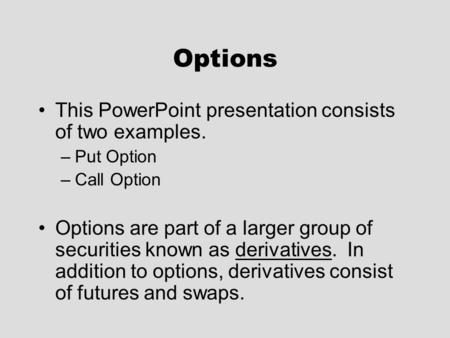 Options This PowerPoint presentation consists of two examples.