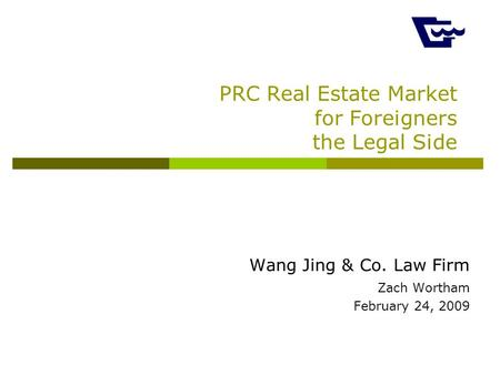 PRC Real Estate Market for Foreigners the Legal Side Wang Jing & Co. Law Firm Zach Wortham February 24, 2009.