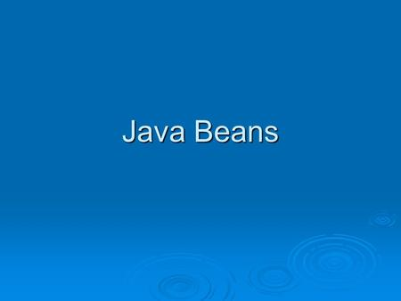 Java Beans.  Java offers software component development through java Beans  Java Beans are based on a software component model for java.  The model.