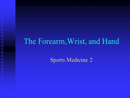 The Forearm,Wrist, and Hand Sports Medicine 2. Anatomy Bones- Bones-  Metacarpals  Radius and Ulna Muscles- Muscles-  Flexor carpi radialis – flexes.