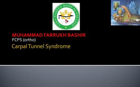 MUHAMMAD FARRUKH BASHIR FCPS (ortho).  Carpal tunnel syndrome, the most common focal peripheral neuropathy, results from compression of the median nerve.