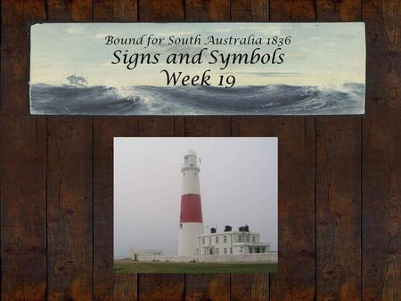 Bound for South Australia 1836 Signs and Symbols Week 19 Portland Bill Lighthouse.
