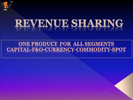 TM. Revenue Sharing software is useful for brokers for sharing their revenues on Multi Segment (Equity- F&O- Currency- Commodity- Spot Market) and Multi.