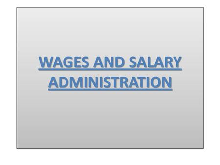 WAGES AND SALARY ADMINISTRATION. Introduction Development of A Pay System Review of Job Description Conduct Job Evaluation Pay Structure Gather Wage.