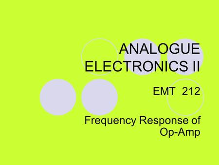 ANALOGUE ELECTRONICS II EMT 212 Frequency Response of Op-Amp.
